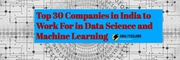 Top 30 Data science and machine learning companies in India